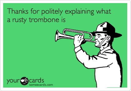 Rusty Trombones: The Final Frontier?