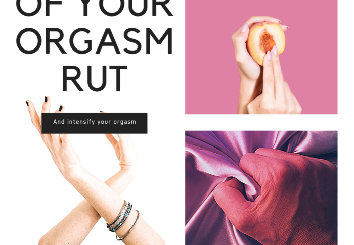 Get Out Of Your Orgasm Rut & Intensify Your Orgasm
