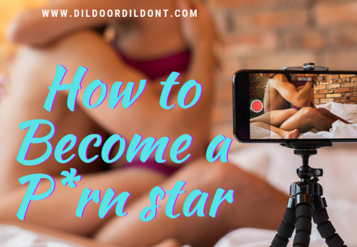 How to Become A Porn Star